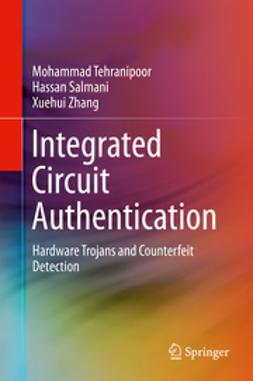 Tehranipoor, Mohammad - Integrated Circuit Authentication, ebook
