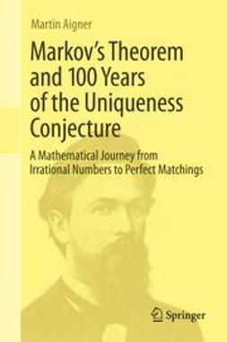 Aigner, Martin - Markov's Theorem and 100 Years of the Uniqueness Conjecture, ebook