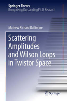 Bullimore, Mathew Richard - Scattering Amplitudes and Wilson Loops in Twistor Space, ebook