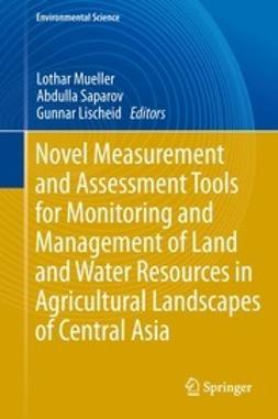 Mueller, Lothar - Novel Measurement and Assessment Tools for Monitoring and Management of Land and Water Resources in Agricultural Landscapes of Central Asia, ebook