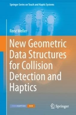Weller, René - New Geometric Data Structures for Collision Detection and Haptics, ebook
