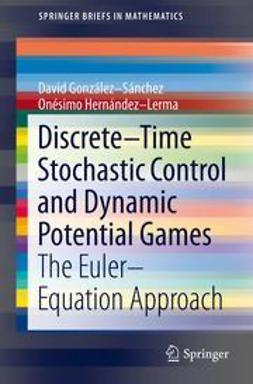 González-Sánchez, David - Discrete–Time Stochastic Control and Dynamic Potential Games, e-bok