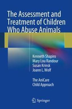 Shapiro, Kenneth - The Assessment and Treatment of Children Who Abuse Animals, ebook