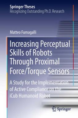 Fumagalli, Matteo - Increasing Perceptual Skills of Robots Through Proximal Force/Torque Sensors, ebook