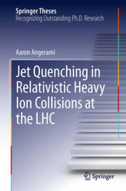 Angerami, Aaron - Jet Quenching in Relativistic Heavy Ion Collisions at the LHC, ebook