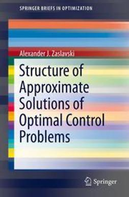 Zaslavski, Alexander J. - Structure of Approximate Solutions of Optimal Control Problems, ebook