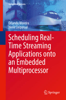 Moreira, Orlando - Scheduling Real-Time Streaming Applications onto an Embedded Multiprocessor, e-bok