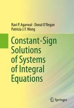 Agarwal, Ravi P. - Constant-Sign Solutions of Systems of Integral Equations, ebook