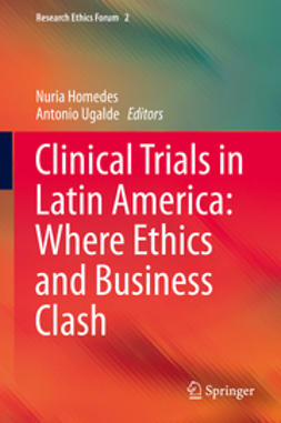 Homedes, Nuria - Clinical Trials in Latin America: Where Ethics and Business Clash, ebook