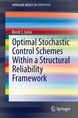 Leira, Bernt J. - Optimal Stochastic Control Schemes within a Structural Reliability Framework, ebook