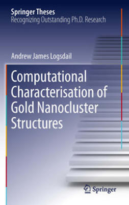 Logsdail, Andrew James - Computational Characterisation of Gold Nanocluster Structures, ebook