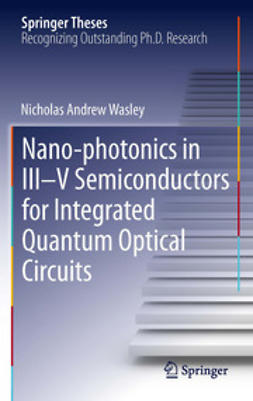 Wasley, Nicholas Andrew - Nano-photonics in III-V Semiconductors for Integrated Quantum Optical Circuits, ebook