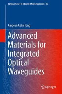 Ph.D, Xingcun Colin Tong - Advanced Materials for Integrated Optical Waveguides, e-bok