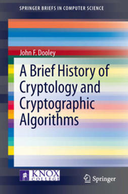 Dooley, John F. - A Brief History of Cryptology and Cryptographic Algorithms, ebook