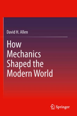 Allen, David H. - How Mechanics Shaped the Modern World, ebook