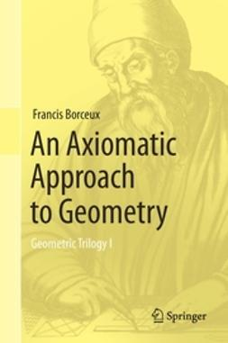 Borceux, Francis - An Axiomatic Approach to Geometry, ebook