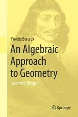Borceux, Francis - An Algebraic Approach to Geometry, ebook