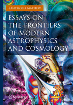 Mathew, Santhosh - Essays on the Frontiers of Modern Astrophysics and Cosmology, e-bok