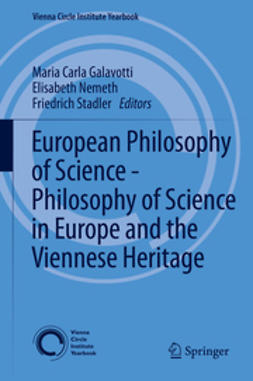 Galavotti, Maria Carla - European Philosophy of Science – Philosophy of Science in Europe and the Viennese Heritage, e-kirja