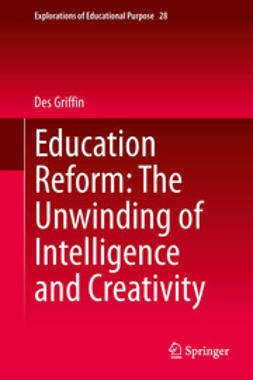 Griffin, Des - Education Reform: The Unwinding of Intelligence and Creativity, ebook