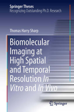 Sharp, Thomas Harry - Biomolecular Imaging at High Spatial and Temporal Resolution In Vitro and In Vivo, ebook