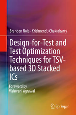Noia, Brandon - Design-for-Test and Test Optimization Techniques for TSV-based 3D Stacked ICs, ebook