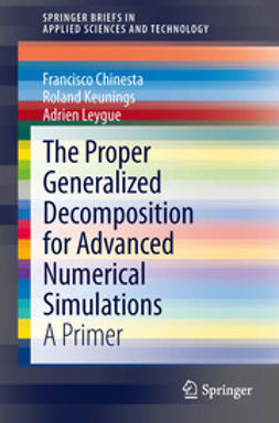 Chinesta, Francisco - The Proper Generalized Decomposition for Advanced Numerical Simulations, ebook
