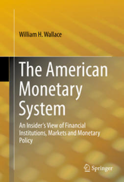 Wallace, William H. - The American Monetary System, ebook