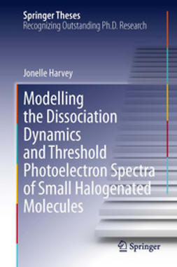 Harvey, Jonelle - Modelling the Dissociation Dynamics and Threshold Photoelectron Spectra of Small Halogenated Molecules, ebook