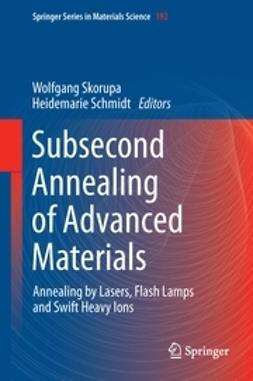 Skorupa, Wolfgang - Subsecond Annealing of Advanced Materials, ebook
