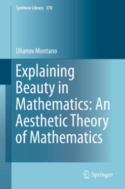 Montano, Ulianov - Explaining Beauty in Mathematics: An Aesthetic Theory of Mathematics, ebook