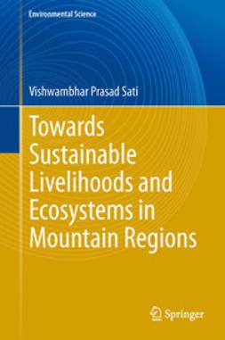 Sati, Vishwambhar Prasad - Towards Sustainable Livelihoods and Ecosystems in Mountain Regions, ebook