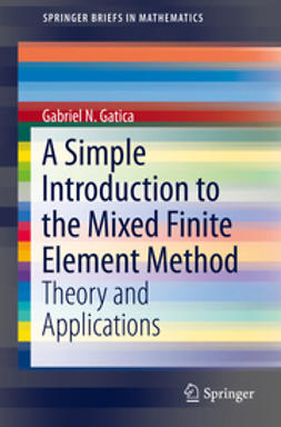 Gatica, Gabriel N. - A Simple Introduction to the Mixed Finite Element Method, ebook