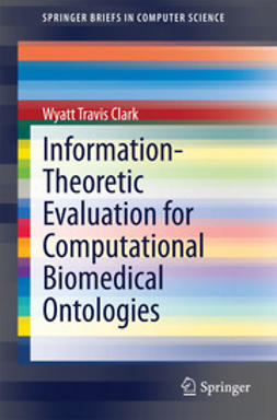 Clark, Wyatt Travis - Information-Theoretic Evaluation for Computational Biomedical Ontologies, ebook