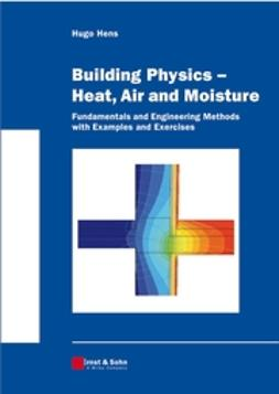 Hens, Hugo S. L. C. - Building Physics - Heat, Air and Moisture: Fundamentals and Engineering Methods with Examples and Exercises, ebook