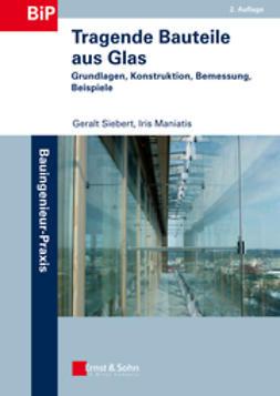 Siebert, Geralt - Tragende Bauteile aus Glas 2e - Grundlagen,   Konstruktion, Bemessung, Beispiele, ebook