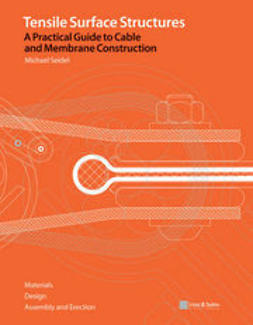 Seidel, Michael - Tensile Surface Structures. A Practical Guide to Cable and Membrane Construction: Materials, Design, Assembly and Erection, ebook