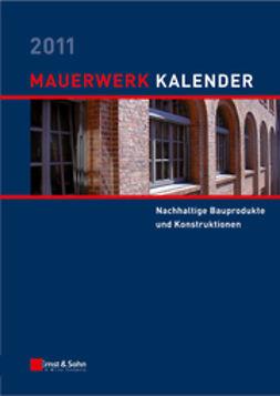 Jäger, Wolfram - Mauerwerk-Kalender 2011: Schwerpunkt - Nachhaltige Bauprodukte und Konstruktionen, ebook