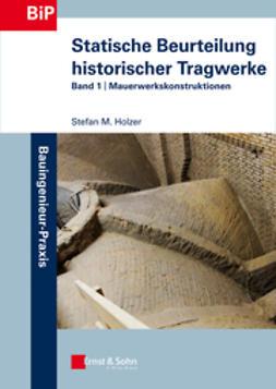 Holzer, Stefan - Statische Beurteilung historischer Tragwerke: Band 1 - Mauerwerkskonstruktionen, ebook