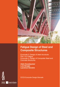 Nussbaumer, Alain - Fatigue Design of Steel and Composite Structures: Eurocode 3: Design of Steel Structures, Part 1-9 Fatigue; Eurocode 4: Design of Composite Steel and Concrete Structures, ebook