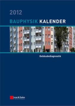 Fouad, Nabil A. - Bauphysik Kalender 2012: Schwerpunkt: Gebäudediagnostik, ebook
