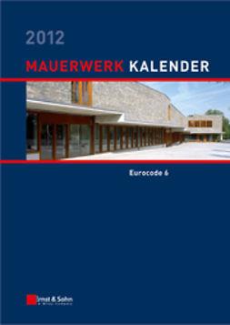 Jäger, Wolfram - Mauerwerk-Kalender 2012: Schwerpunkt - Eurocode 6, ebook
