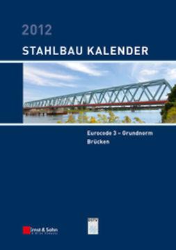 Kuhlmann, Ulrike - Stahlbau-Kalender 2012: Eurocode 3 - Grundnorm, Brücken, ebook