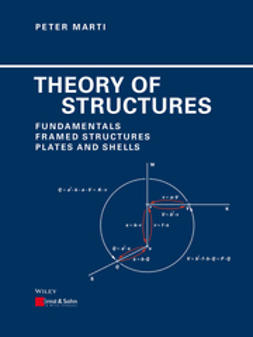 Marti, Peter - Theory of Structures: Fundamentals, Framed Structures, Plates and Shells, ebook