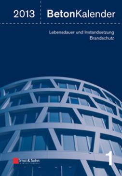 Bergmeister, Konrad - Beton-Kalender 2013: Lebensdauer und Instandsetzung-Behalter, e-bok
