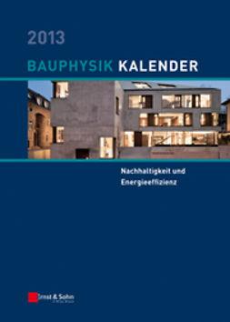 Fouad, Nabil A. - Bauphysik-Kalender 2013: Schwerpunkt - Nachhaltigkeit und Energieeffizienz, ebook