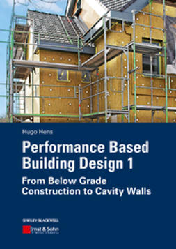 Hens, Hugo S. L. - Performance Based Building Design 1: From Below Grade Construction to Cavity Walls, e-bok