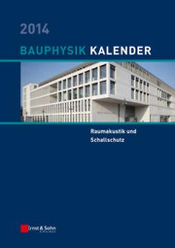 Fouad, Nabil A. - Bauphysik-Kalender 2014: Schwerpunkt - Raumakustik und Schallschutz, ebook