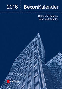 Fingerloos, Frank - Beton-Kalender 2016: Schwerpunkte: Beton im Hochbau, Silos und Behälter, ebook