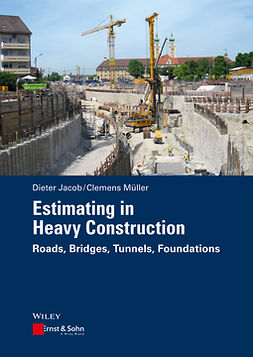 Jacob, Dieter - Estimating in Heavy Construction: Roads, Bridges, Tunnels, Foundations, ebook